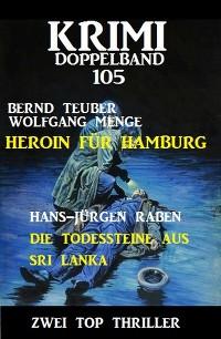 Cover Krimi Doppelband 105: Heroin für Hamburg. Die Todessteine aus Sri Lanka