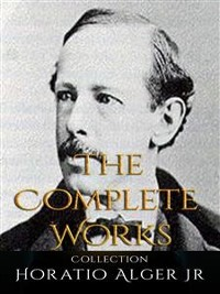 Cover Horatio Alger Jr: The Complete Works