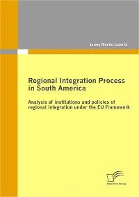 Cover Regional Integration Process in South America: Analysis of institutions and policies of regional integration under the EU Framework