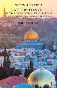 Cover Second Edition: the Attributes of God in the Monotheistic Faiths of Judeo-Christian and Islamic Traditions