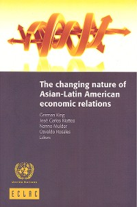 Cover The Changing Nature of Asian-Latin American Economic Relations