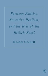 Cover Partisan Politics, Narrative Realism, and the Rise of the British Novel