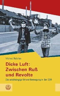 Cover Dicke Luft: Zwischen Ruß und Revolte