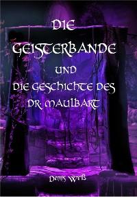 Cover Die Geisterbande und die Geschichte des Dr. Maulbart