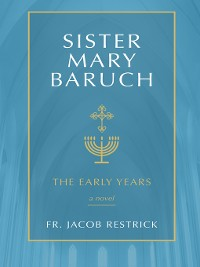 Cover The Early Years: Sister Mary Baruch Series, Book 1