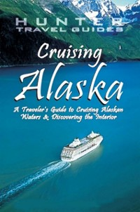 Cover Cruising Alaska: A Guide to the Ships & Ports of Call 7th ed.