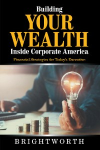 Cover Building Your Wealth Inside Corporate America