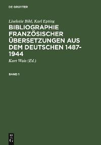Cover Bibliographie französischer Übersetzungen aus dem Deutschen / Bibliographie des traductions françaises d'auteurs de langue allemande (1487-1944)