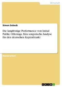 Cover Die langfristige Performance von Initial Public Offerings. Eine empirische Analyse für den deutschen Kapitalmarkt
