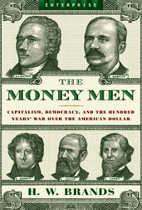 Cover The Money Men: Capitalism, Democracy, and the Hundred Years' War Over the American Dollar (Enterprise)