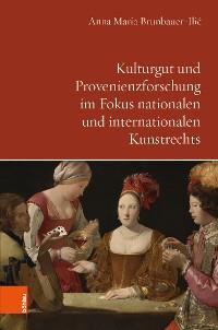 Cover Kulturgut und Provenienzforschung im Fokus nationalen und internationalen Kunstrechts