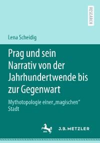 Cover Prag und sein Narrativ von der Jahrhundertwende bis zur Gegenwart