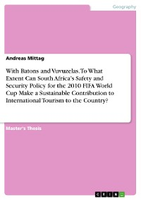 Cover With Batons and Vuvuzelas. To What Extent Can South Africa's Safety and Security Policy for the 2010 FIFA World Cup Make a Sustainable Contribution to International Tourism to the Country?