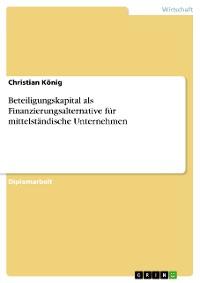 Cover Beteiligungskapital als Finanzierungsalternative für mittelständische Unternehmen