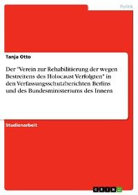 """Cover Der """"Verein zur Rehabilitierung der wegen Bestreitens des Holocaust Verfolgten"""" in den Verfassungsschutzberichten Berlins und des Bundesministeriums des Innern"""