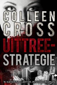 Cover Uittreestrategie: 'n Katerina Carter-misdaadroman deur Colleen Cross