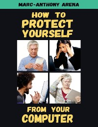 Cover How to Protect Yourself from Your Computer