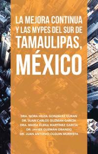Cover La Mejora Continua Y Las Mypes Del Sur De Tamaulipas, México