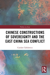 Cover Chinese Constructions of Sovereignty and the East China Sea Conflict
