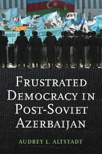 Cover Frustrated Democracy in Post-Soviet Azerbaijan
