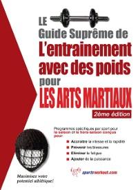 Cover Le guide supreme de l'entrainement avec des poids pour les arts martiaux