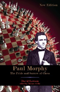 Cover Paul Morphy: The Pride and Sorrow of Chess