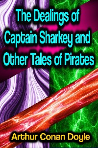 Cover The Dealings of Captain Sharkey and Other Tales of Pirates