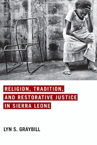 Cover Religion, Tradition, and Restorative Justice in Sierra Leone