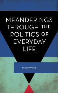 Cover Meanderings Through the Politics of Everyday Life