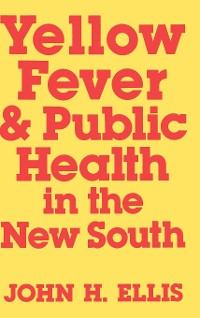 Cover Yellow Fever and Public Health in the New South