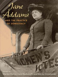 Cover Jane Addams and the Practice of Democracy