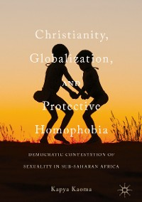 Cover Christianity, Globalization, and Protective Homophobia