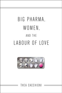 Cover Big Pharma, Women, and the Labour of Love