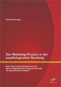 Cover Der Modeling-Prozess in der psychologischen Beratung: Eine Interventionstechnik aus der Neuro-linguistischen Programmierung im systemischen Kontext