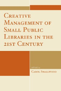 Cover Creative Management of Small Public Libraries in the 21st Century
