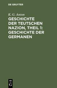 Cover Geschichte der Teutschen Nazion, Theil 1: Geschichte der Germanen