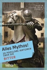 Cover Alles Mythos! 20 populäre Irrtümer über die Ritter