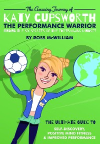 Cover The Amazing Journey of Katy Cupsworth, The Performance Warrior