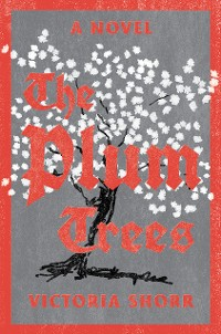 Cover The Plum Trees: A Novel