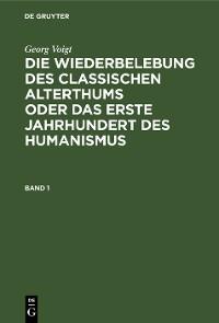 Cover Georg Voigt: Die Wiederbelebung des classischen Alterthums oder das erste Jahrhundert des Humanismus. Band 1