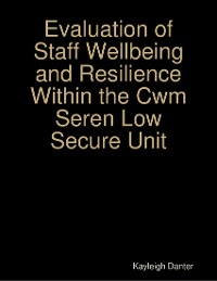 Cover Evaluation of Staff Wellbeing and Resilience Within the Cwm Seren Low Secure Unit