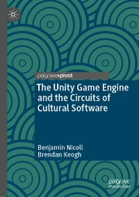 Cover The Unity Game Engine and the Circuits of Cultural Software