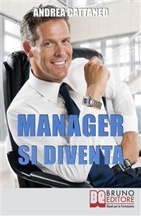 Cover MANAGER SI DIVENTA. Diventa un Manager di Successo Raggiungendo i Tuoi Obiettivi Economici e Personali