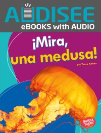 Cover !Mira, una medusa! (Look, a Jellyfish!)