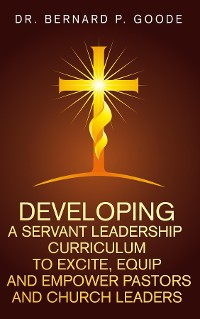 Cover Developing a Servant Leadership Curriculum to Excite, Equip, and Empower Pastors and Church Leaders