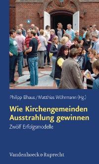 Cover Wie Kirchengemeinden Ausstrahlung gewinnen