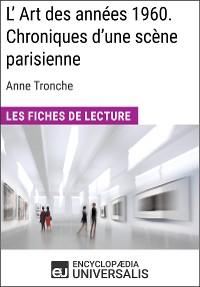 Cover L'Art des années 1960. Chroniques d'une scène parisienne d'Anne Tronche