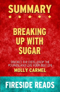 Cover Breaking Up With Sugar: Divorce the Diets, Drop the Pounds, and Live Your Best Life by Molly Carmel: Summary by Fireside Reads