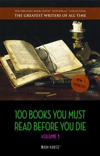 Cover 100 Books You Must Read Before You Die - volume 1 [newly updated] [Pride and Prejudice; Jane Eyre; Wuthering Heights; Tarzan of the Apes; The Count of Monte Cristo; A Room With a View; The Odyssey; etc.] (Book House Publishing)