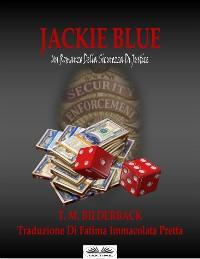 Cover Jackie Blue - Un Romanzo Della Sicurezza Di Justice